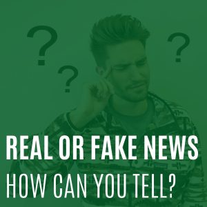Real or fake news?  How can you tell?