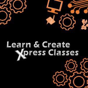 Learn & Create Xpress Classes