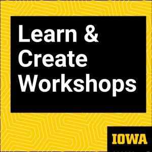 Learn and Create Workshops