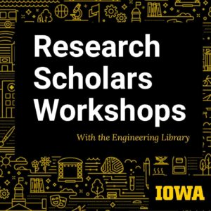 Research Scholars Workshops Spring 2021 with the Engineering Library