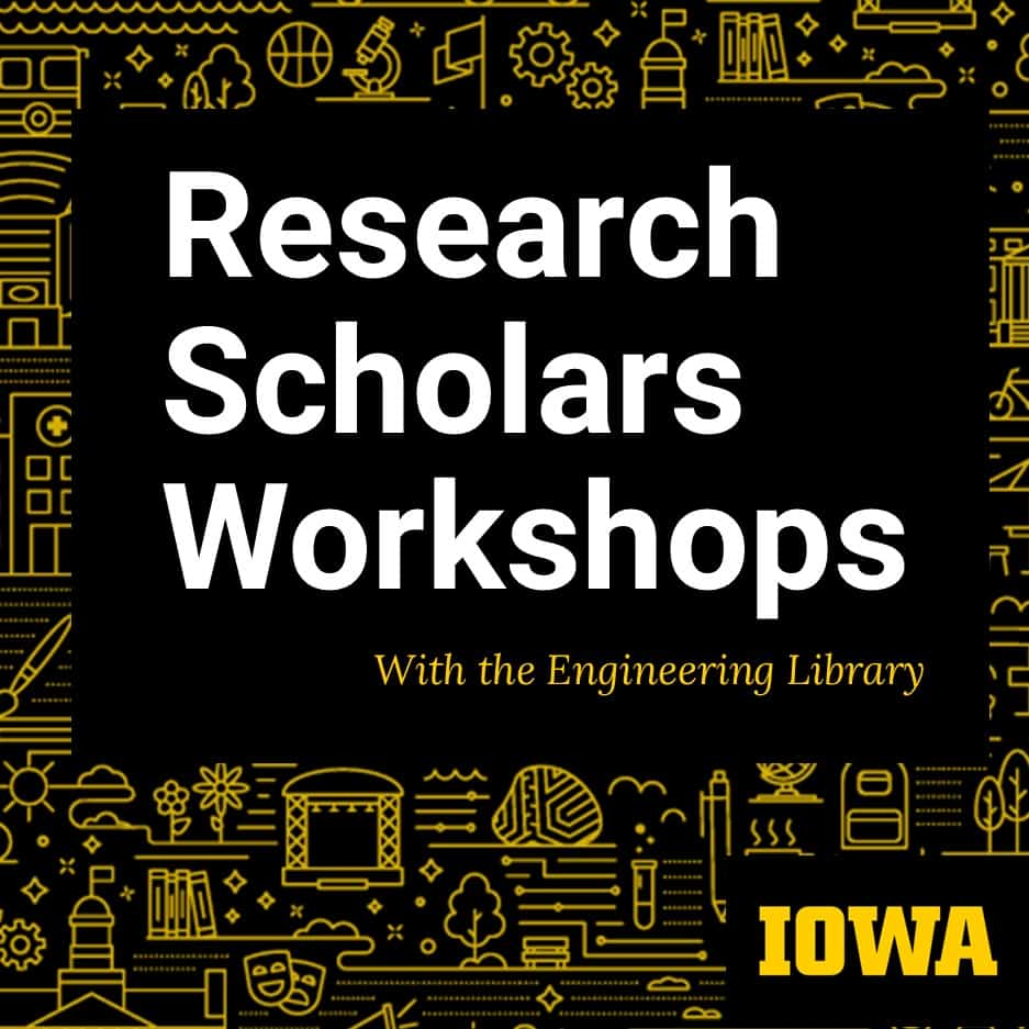 Research Scholars Workshops with the Engineering Library with Iowa Logo
