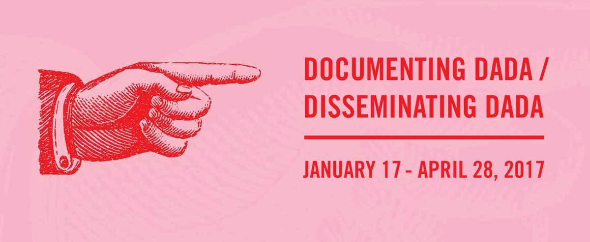 Documenting Dada / Disseminating Dada (January 18 - April 28, 2017)