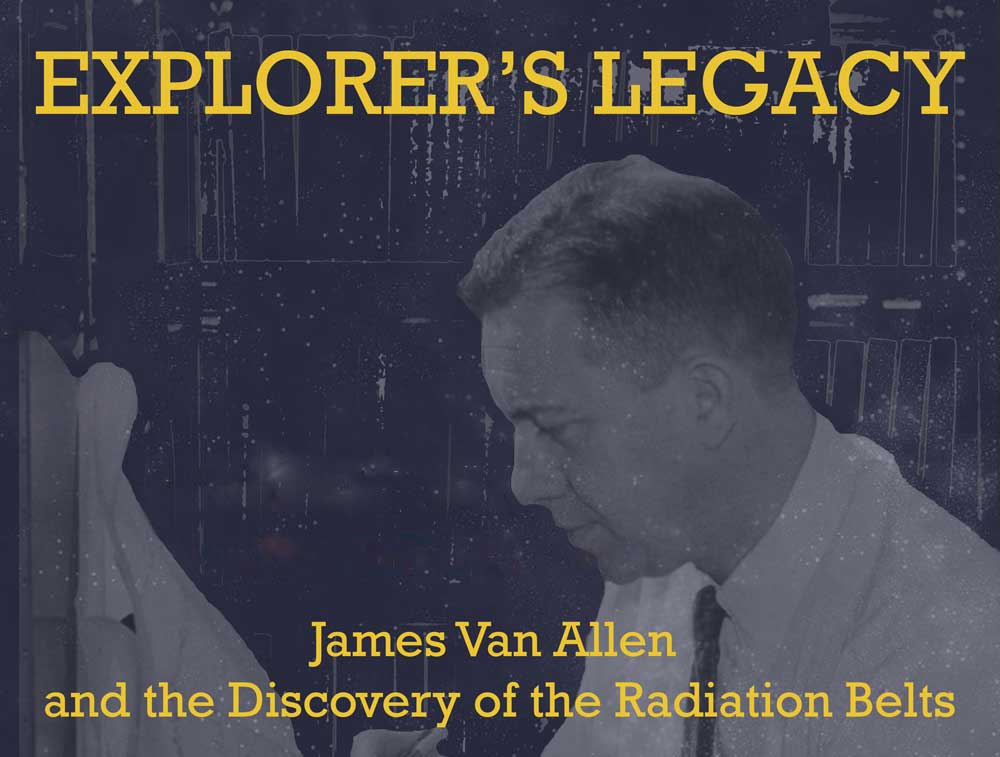 Explorer's Legacy:  James Van Allen and the Discovery of the Radiation Belts (February 1 – April 8, 2016)
