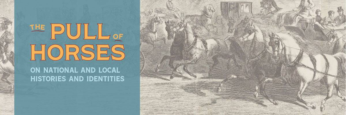 The Pull of Horses on National and Local Histories and Identities (January 23 - March 29, 2020)