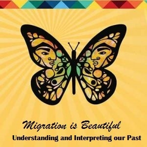 The Migration is Beautiful monarch butterfly. Text readings: Migration is Beautiful: Understanding and Interpreting Our Past