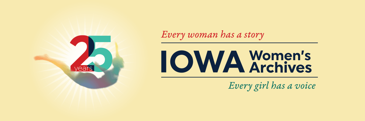 Iowa Women's Archives 25th Anniversary: Every woman has a story - every girl has a voice