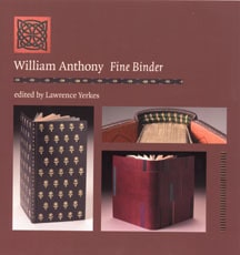 William Anthony: Fine Binder Edited by Lawrence Yerkes, Photographs by Jill Tobin