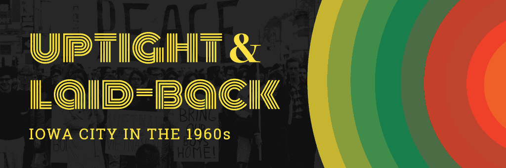 Uptight and Laid Back: Iowa City in the 1960s: A Digital Exhibition