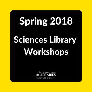 Spring 2018 Sciences Library Workshops