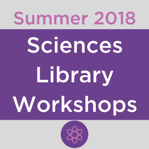 Summer 2018 Summer Workshops at the Sciences Library